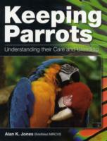 Keeping Parrots- Understanding their Care and Breeding: Alan K Jones