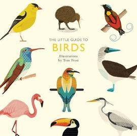 The Little Guide to Birds - Tom Frost