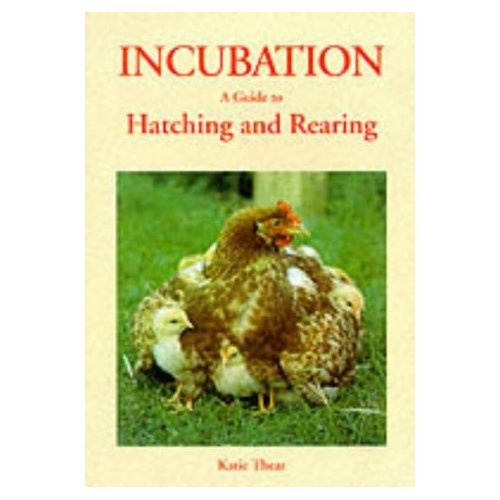 Incubation - A guide to hatching and rearing: Katie Thear