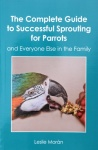 The Complete Guide to Successful Sprouting for Parrots: Leslie Moran